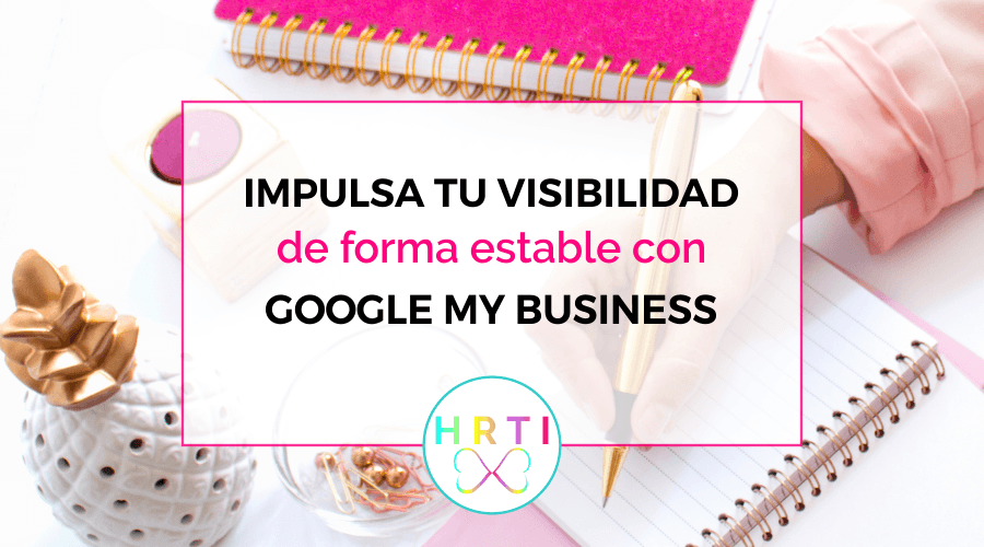 7 tips para impulsar tu visibilidad online con Google My Business